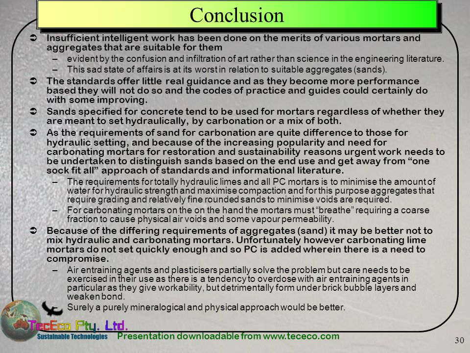 Presentation downloadable from www.tececo.com 30 Conclusion Insufficient intelligent work has been done on the merits of various mortars and aggregate