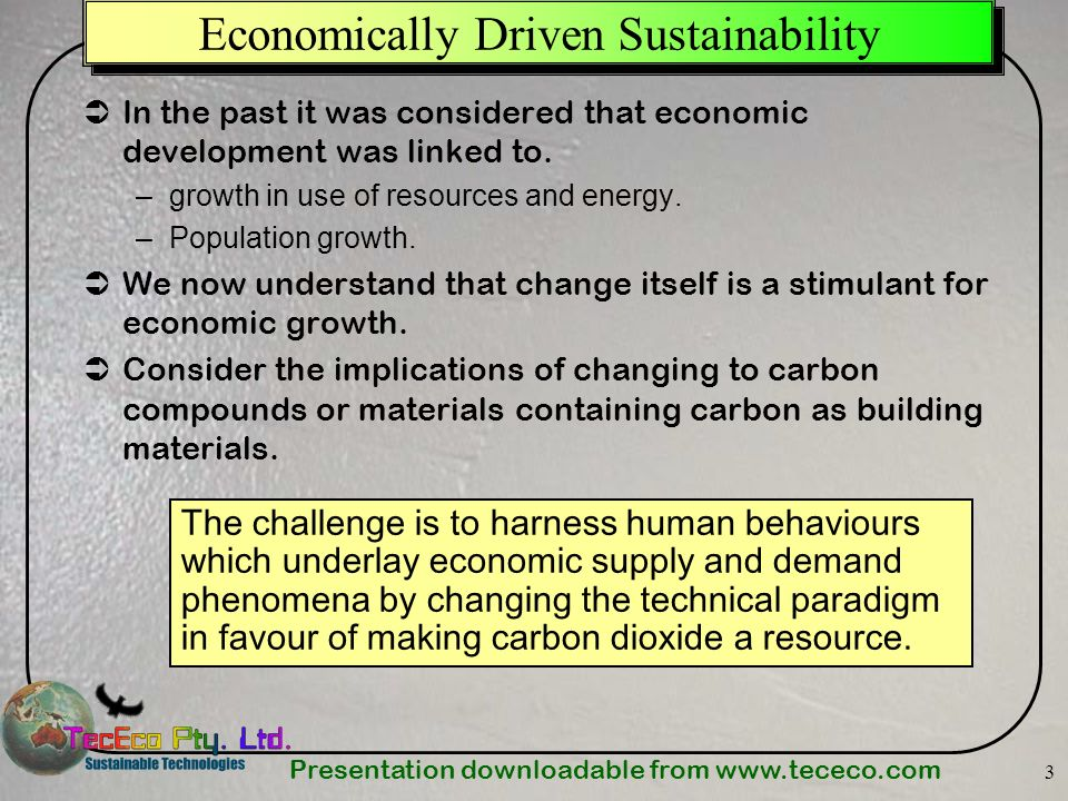 Presentation downloadable from www.tececo.com 4 Achieving Sustainable Sustainability Our goal should be: –To make sustainability an economic process.