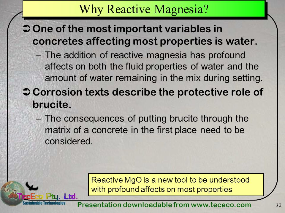 Presentation downloadable from www.tececo.com 32 Why Reactive Magnesia? One of the most important variables in concretes affecting most properties is
