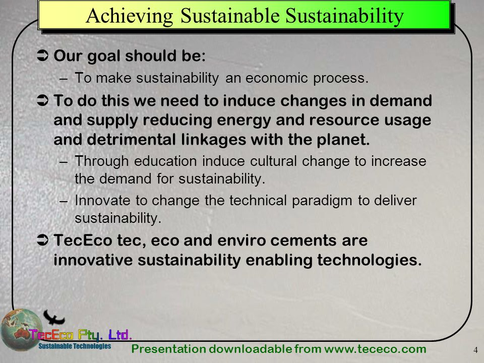 Presentation downloadable from www.tececo.com 5 Achieving Sustainability as an Economic Process Increase in demand/price ratio for sustainability due to educationally induced cultural drift # $ Demand Supply Increase in supply/price ratio for more sustainable products due to innovative changes in the technical paradigm.