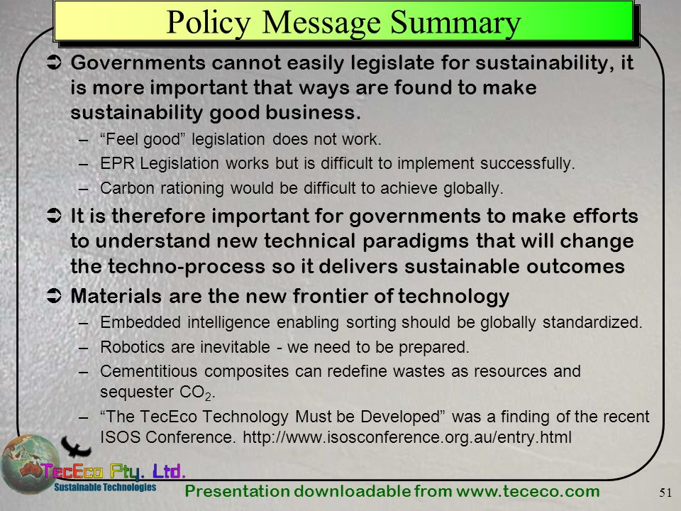 Presentation downloadable from www.tececo.com 51 Policy Message Summary Governments cannot easily legislate for sustainability, it is more important t
