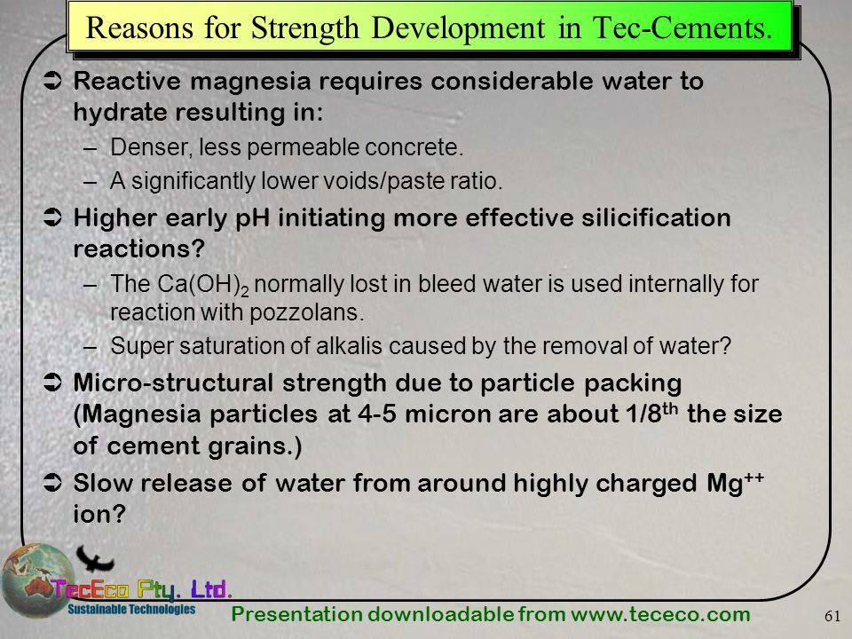 Presentation downloadable from www.tececo.com 61 Reasons for Strength Development in Tec-Cements. Reactive magnesia requires considerable water to hyd