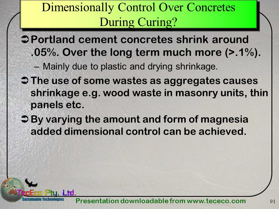 Presentation downloadable from www.tececo.com 91 Dimensionally Control Over Concretes During Curing? Portland cement concretes shrink around.05%. Over