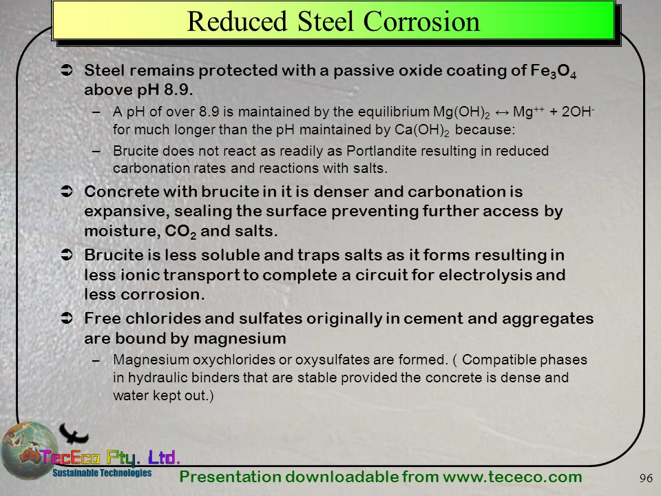 Presentation downloadable from www.tececo.com 96 Reduced Steel Corrosion Steel remains protected with a passive oxide coating of Fe 3 O 4 above pH 8.9