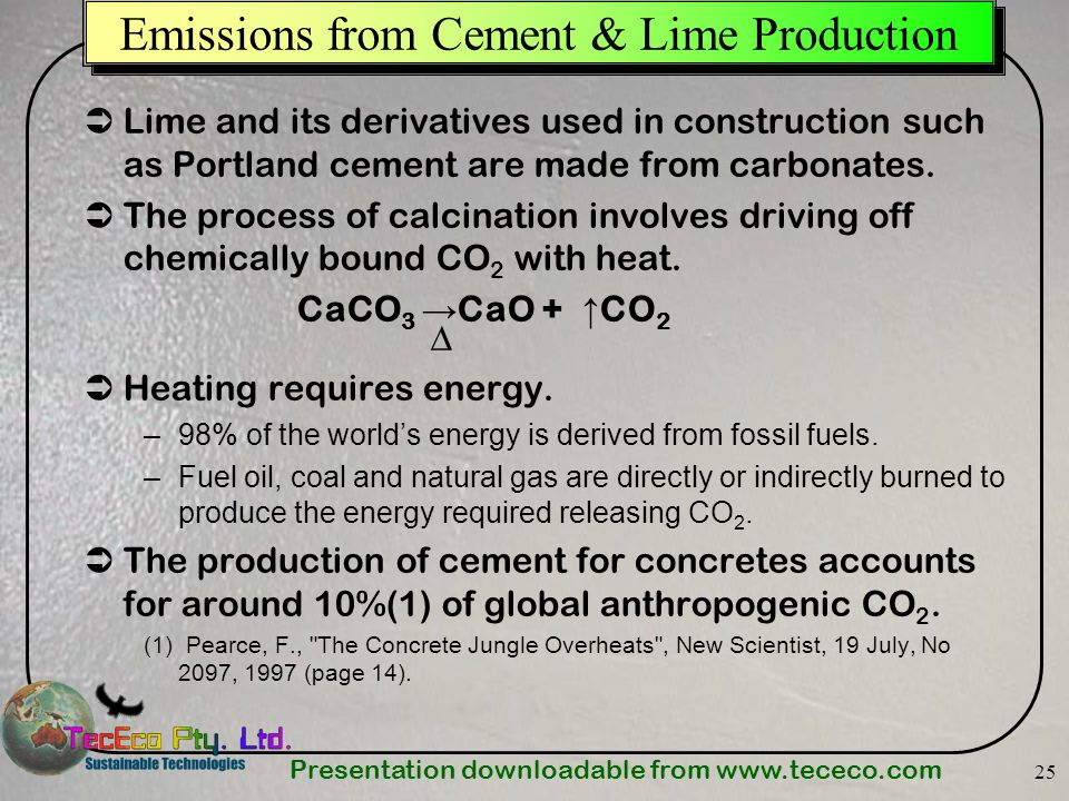 Presentation downloadable from www.tececo.com 25 Emissions from Cement & Lime Production Lime and its derivatives used in construction such as Portlan