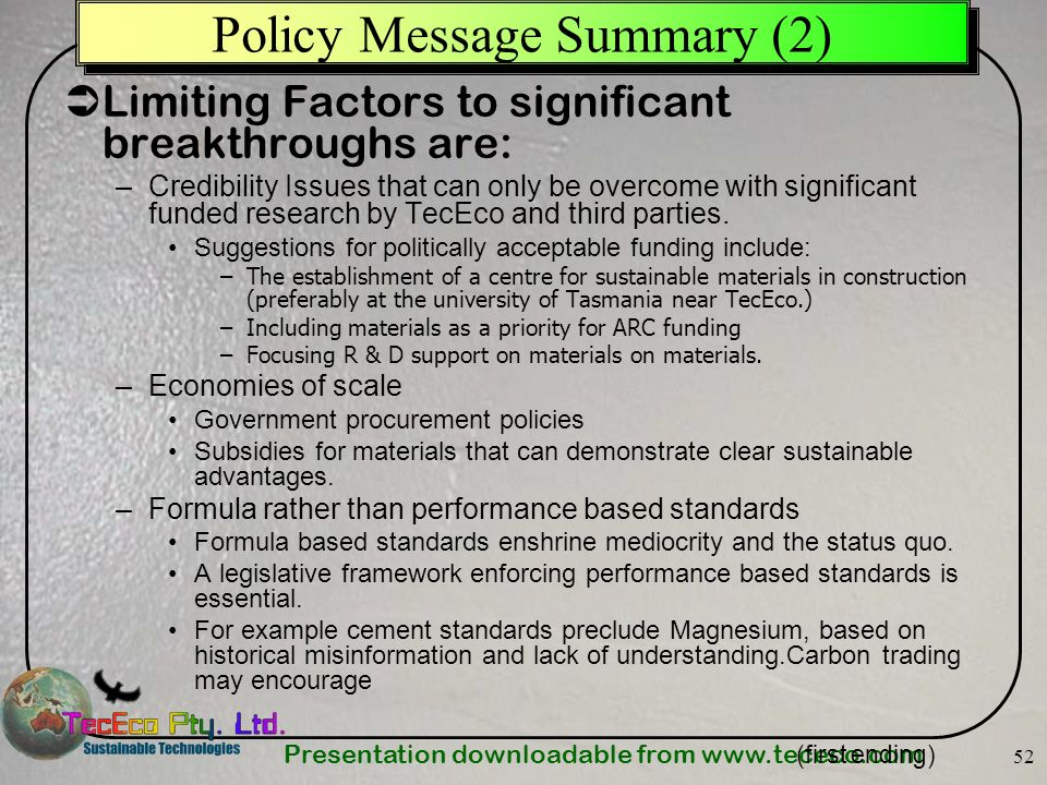 Presentation downloadable from www.tececo.com 52 Policy Message Summary (2) Limiting Factors to significant breakthroughs are: –Credibility Issues tha