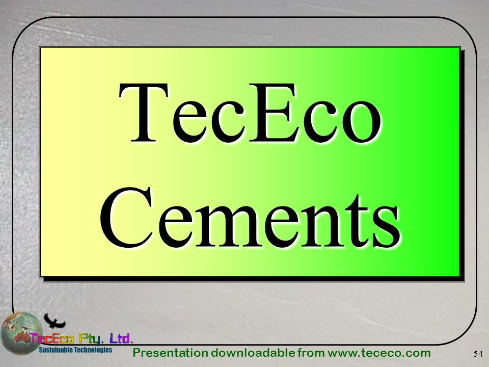 Presentation downloadable from www.tececo.com 54 TecEco Cements