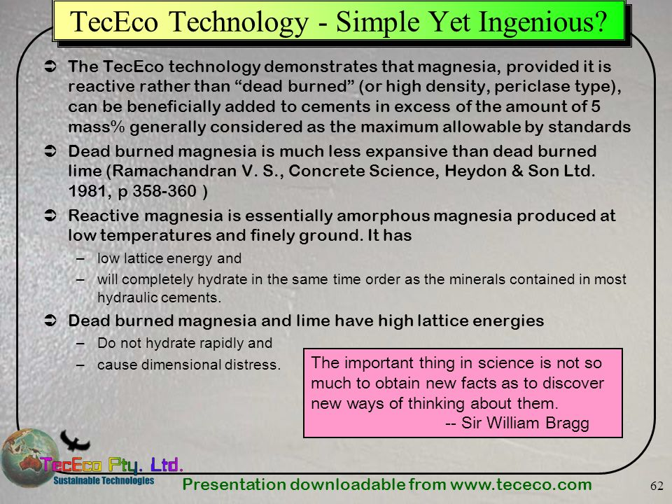 Presentation downloadable from www.tececo.com 62 TecEco Technology - Simple Yet Ingenious? The TecEco technology demonstrates that magnesia, provided