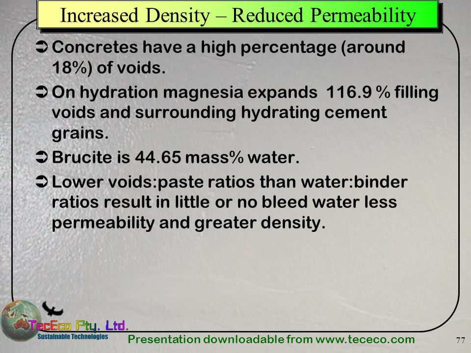 Presentation downloadable from www.tececo.com 77 Concretes have a high percentage (around 18%) of voids. On hydration magnesia expands 116.9 % filling