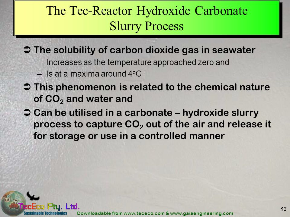 Downloadable from www.tececo.com & www.gaiaengineering.com 52 The Tec-Reactor Hydroxide Carbonate Slurry Process The solubility of carbon dioxide gas