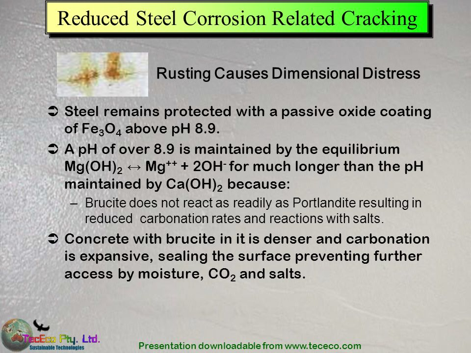 Presentation downloadable from www.tececo.com Reduced Steel Corrosion Related Cracking Steel remains protected with a passive oxide coating of Fe 3 O