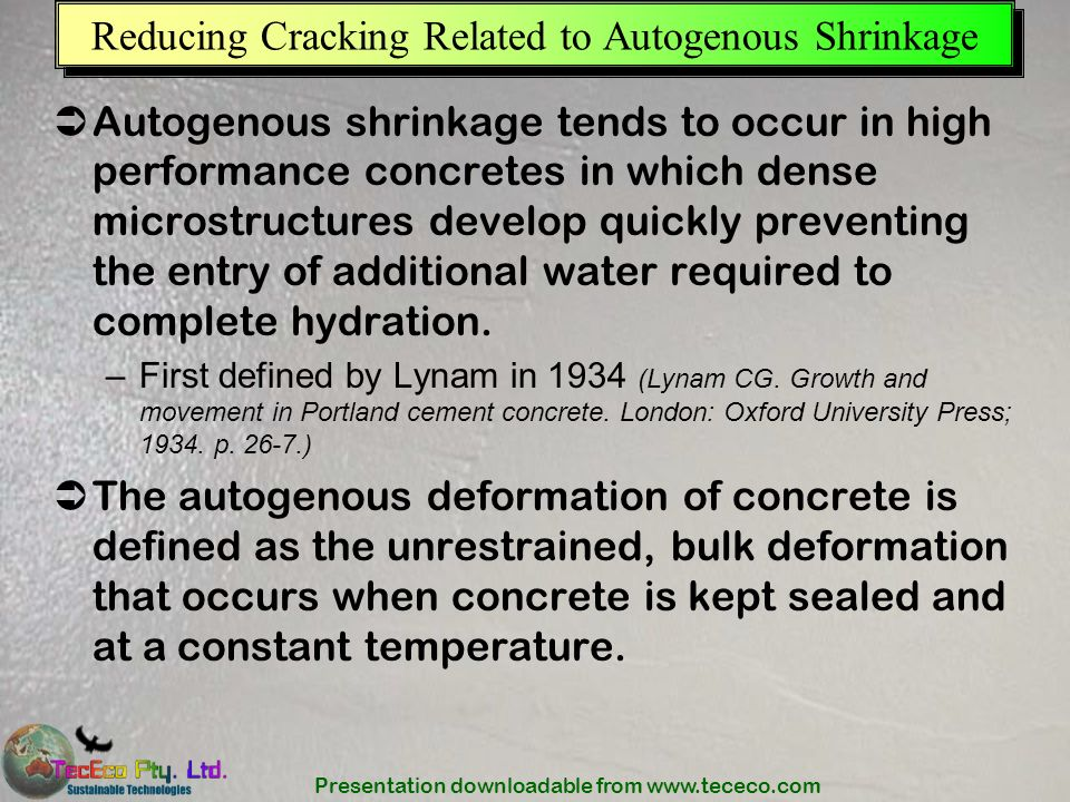 Presentation downloadable from www.tececo.com Reducing Cracking Related to Autogenous Shrinkage Autogenous shrinkage tends to occur in high performanc