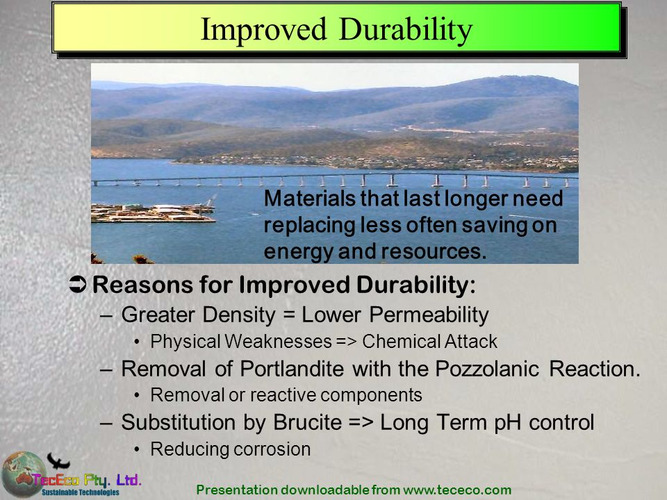 Presentation downloadable from www.tececo.com Improved Durability Materials that last longer need replacing less often saving on energy and resources.