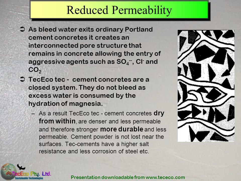 Presentation downloadable from www.tececo.com Reduced Permeability As bleed water exits ordinary Portland cement concretes it creates an interconnecte