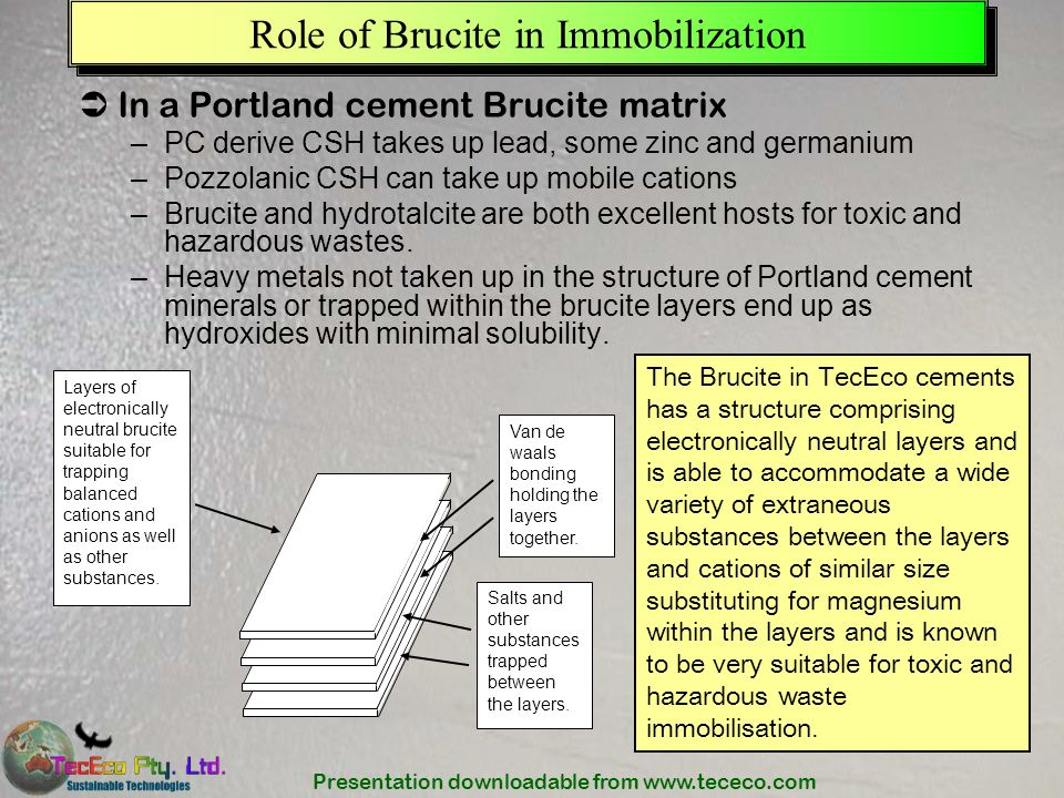 Presentation downloadable from www.tececo.com Role of Brucite in Immobilization In a Portland cement Brucite matrix –PC derive CSH takes up lead, some
