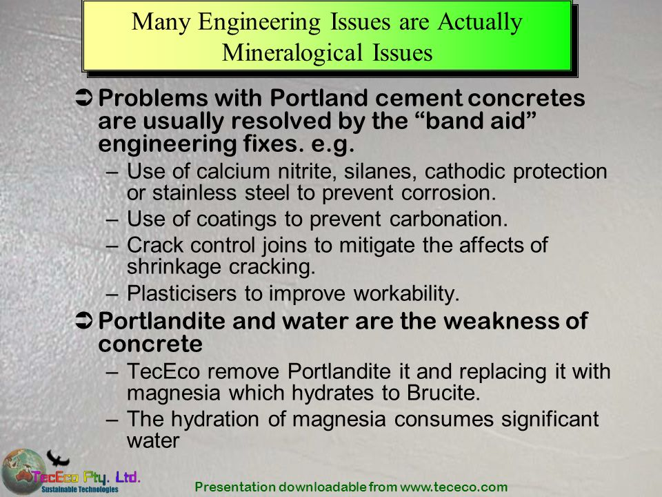 Presentation downloadable from www.tececo.com Many Engineering Issues are Actually Mineralogical Issues Problems with Portland cement concretes are us