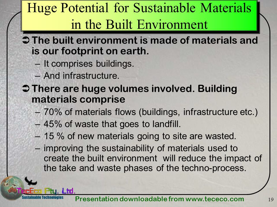 Presentation downloadable from   19 Huge Potential for Sustainable Materials in the Built Environment The built environment is made of materials and is our footprint on earth.