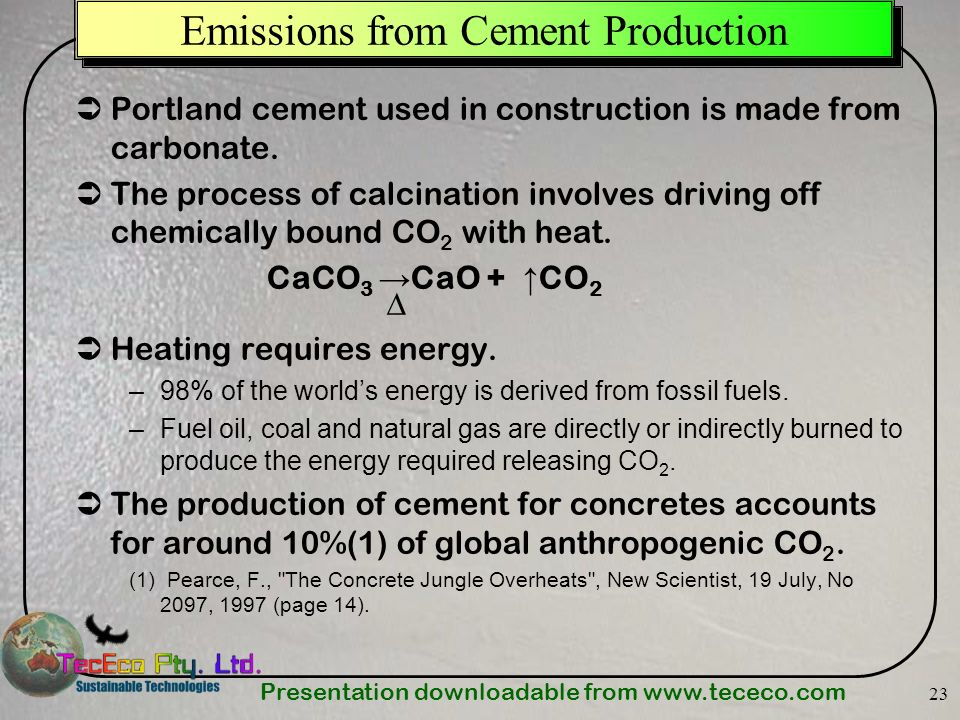 Presentation downloadable from   23 Emissions from Cement Production Portland cement used in construction is made from carbonate.