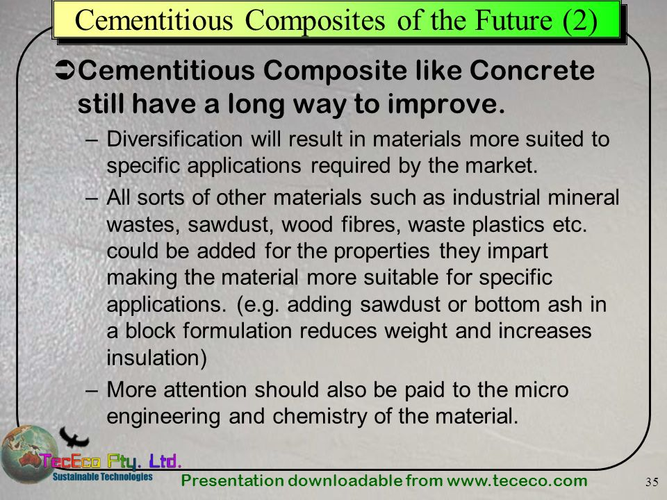 Presentation downloadable from   35 Cementitious Composites of the Future (2) Cementitious Composite like Concrete still have a long way to improve.