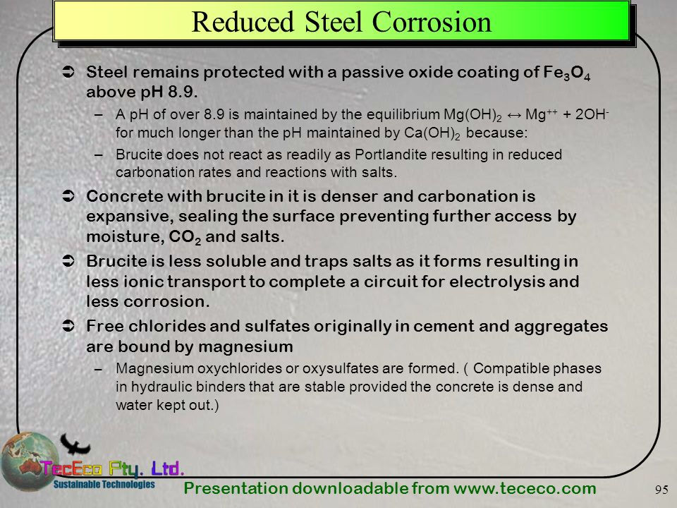 Presentation downloadable from   95 Reduced Steel Corrosion Steel remains protected with a passive oxide coating of Fe 3 O 4 above pH 8.9.