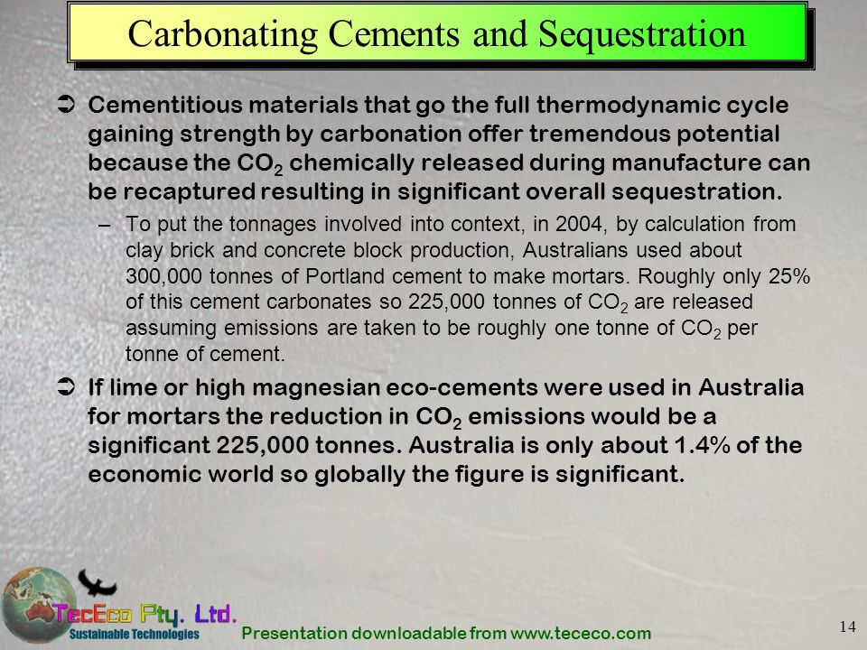 Presentation downloadable from www.tececo.com 14 Carbonating Cements and Sequestration Cementitious materials that go the full thermodynamic cycle gai