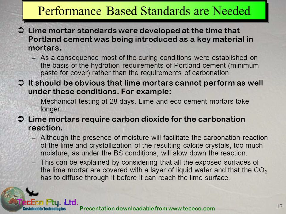 Presentation downloadable from www.tececo.com 17 Performance Based Standards are Needed Lime mortar standards were developed at the time that Portland