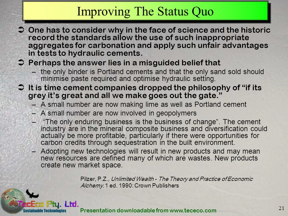 Presentation downloadable from www.tececo.com 21 Improving The Status Quo One has to consider why in the face of science and the historic record the s