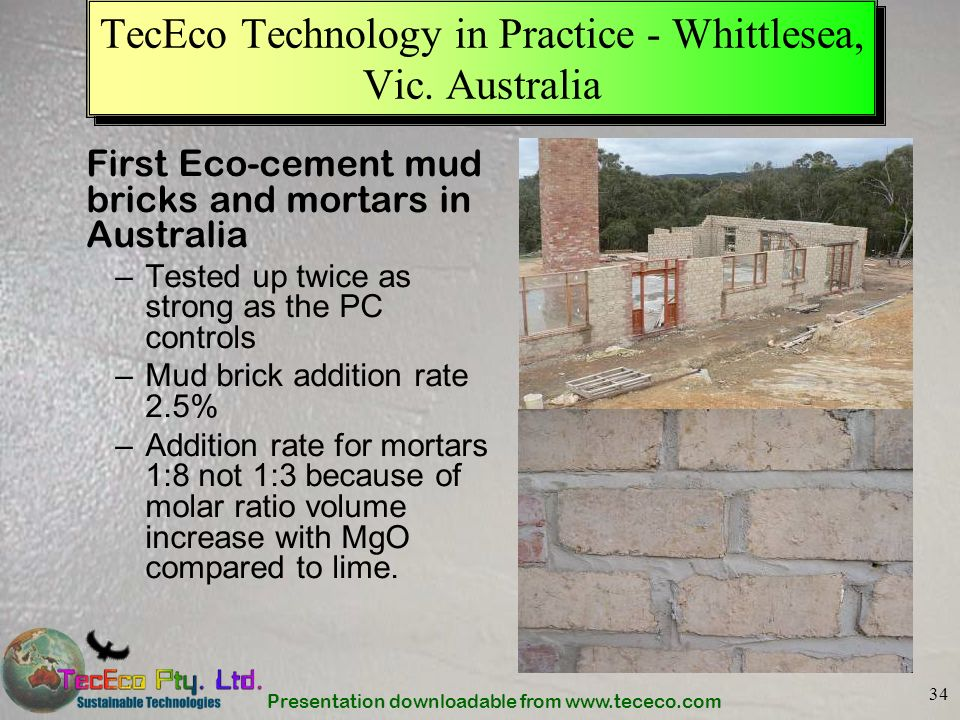 Presentation downloadable from www.tececo.com 34 TecEco Technology in Practice - Whittlesea, Vic. Australia First Eco-cement mud bricks and mortars in