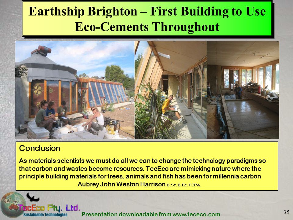 Presentation downloadable from www.tececo.com 35 Earthship Brighton – First Building to Use Eco-Cements Throughout Conclusion As materials scientists