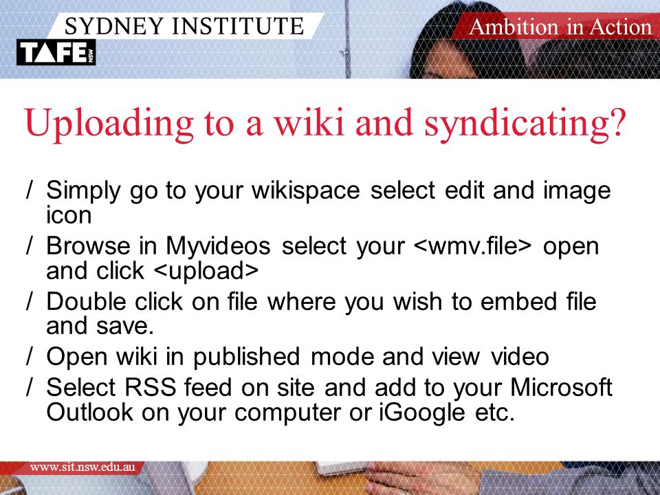 Ambition in Action www.sit.nsw.edu.au Uploading to a wiki and syndicating.