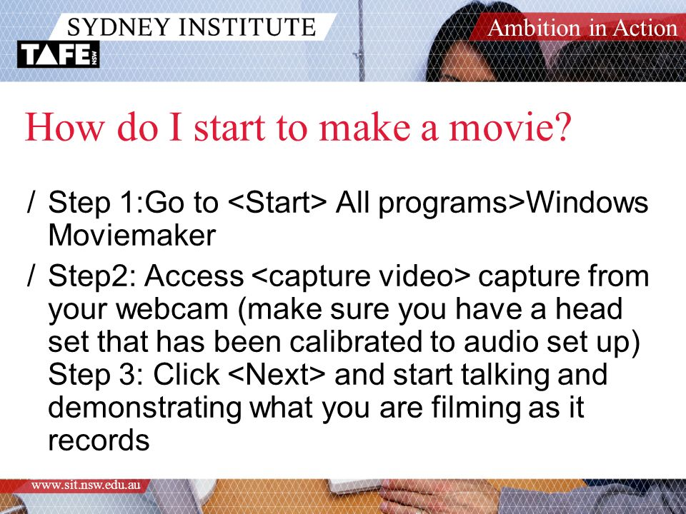Ambition in Action www.sit.nsw.edu.au How do I start to make a movie.