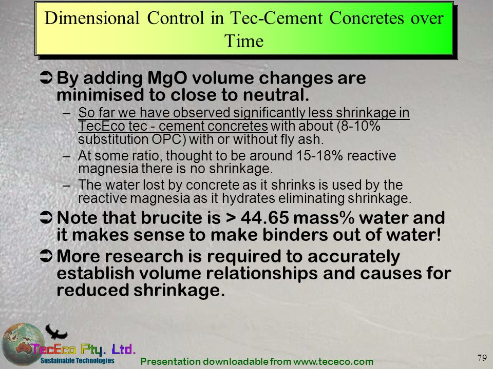 Presentation downloadable from www.tececo.com 79 Dimensional Control in Tec-Cement Concretes over Time By adding MgO volume changes are minimised to c