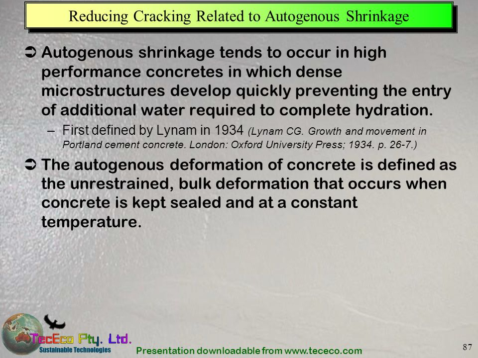 Presentation downloadable from www.tececo.com 87 Reducing Cracking Related to Autogenous Shrinkage Autogenous shrinkage tends to occur in high perform