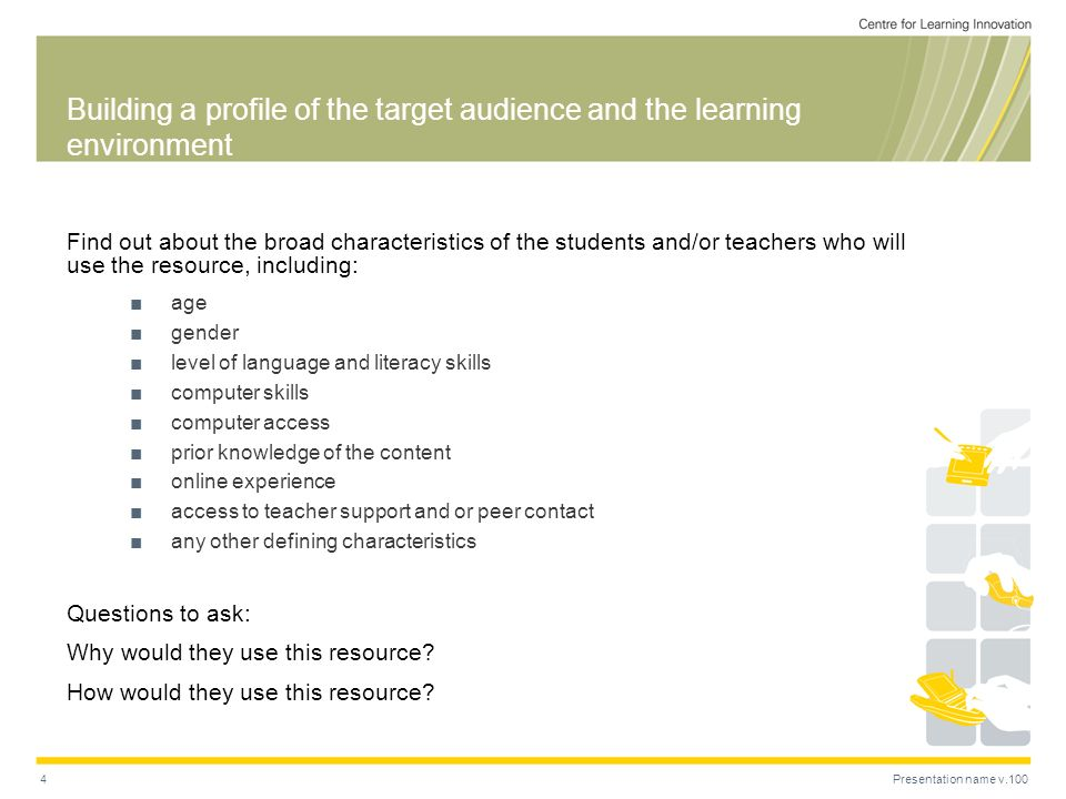 Presentation name v.1004 Building a profile of the target audience and the learning environment Find out about the broad characteristics of the studen