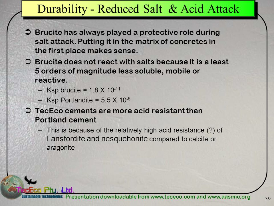 Presentation downloadable from www.tececo.com and www.aasmic.org 39 Brucite has always played a protective role during salt attack. Putting it in the