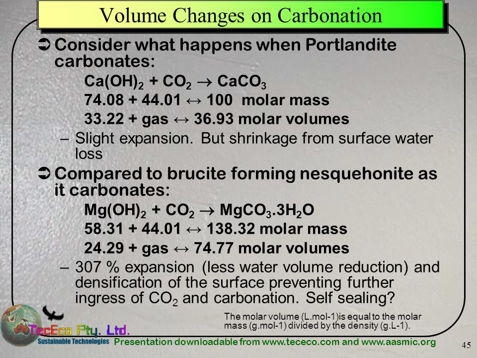 Presentation downloadable from www.tececo.com and www.aasmic.org 45 Volume Changes on Carbonation Consider what happens when Portlandite carbonates: C