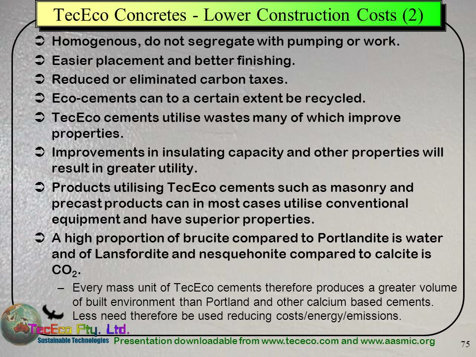 Presentation downloadable from www.tececo.com and www.aasmic.org 75 TecEco Concretes - Lower Construction Costs (2) Homogenous, do not segregate with