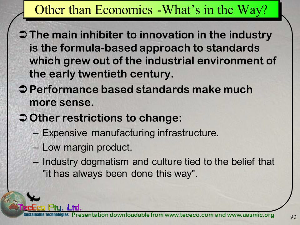 Presentation downloadable from www.tececo.com and www.aasmic.org 90 Other than Economics -Whats in the Way? The main inhibiter to innovation in the in