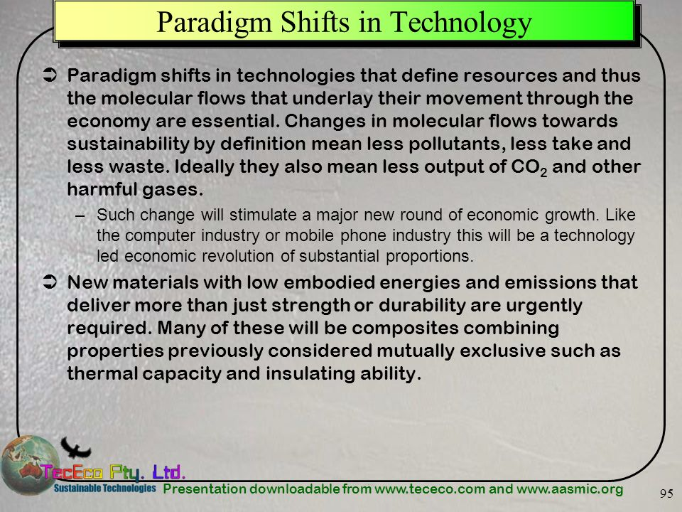 Presentation downloadable from www.tececo.com and www.aasmic.org 95 Paradigm Shifts in Technology Paradigm shifts in technologies that define resource