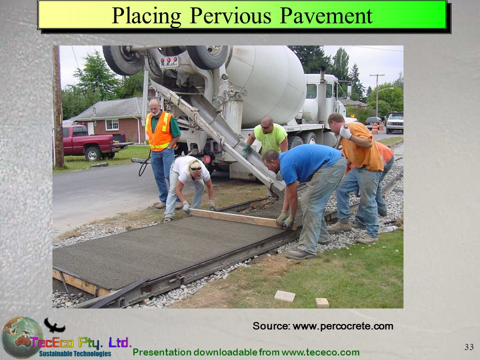 Presentation downloadable from www.tececo.com 33 Placing Pervious Pavement Source: www.percocrete.com