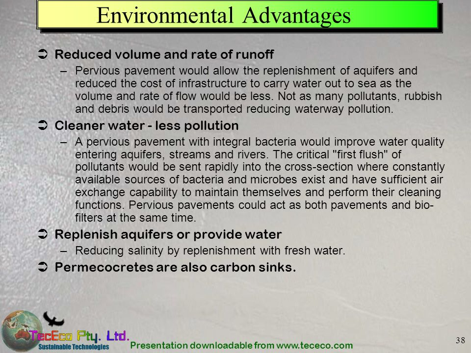 Presentation downloadable from www.tececo.com 38 Environmental Advantages Reduced volume and rate of runoff –Pervious pavement would allow the repleni