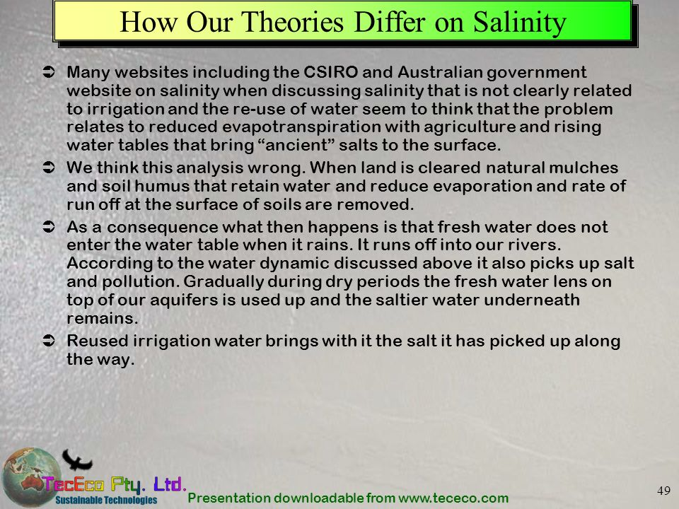 Presentation downloadable from www.tececo.com 49 How Our Theories Differ on Salinity Many websites including the CSIRO and Australian government websi