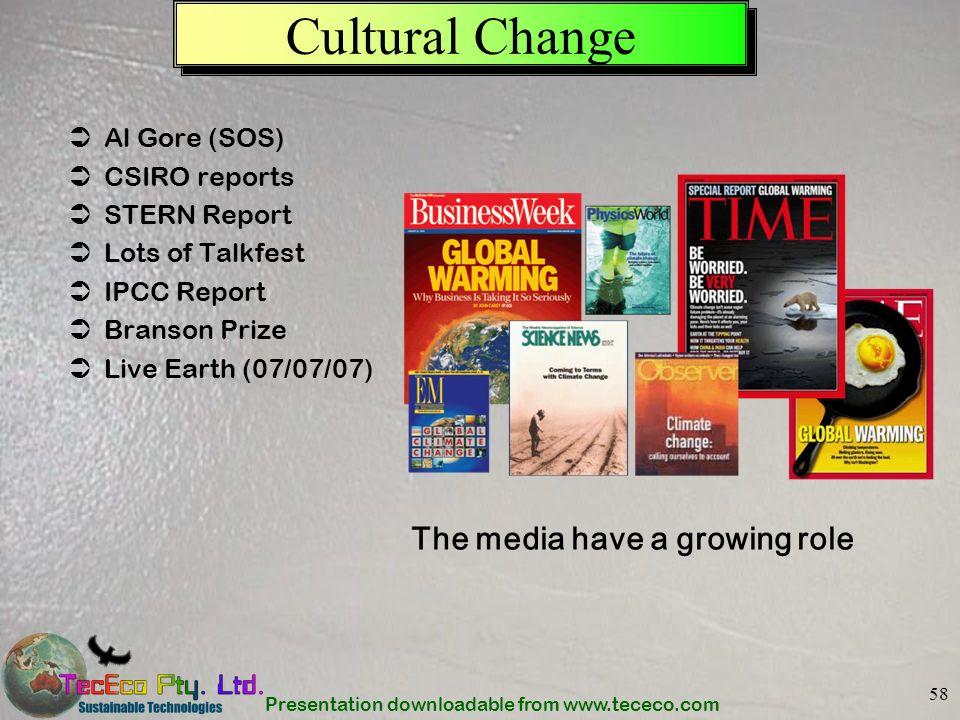 Presentation downloadable from www.tececo.com 58 Cultural Change Al Gore (SOS) CSIRO reports STERN Report Lots of Talkfest IPCC Report Branson Prize L
