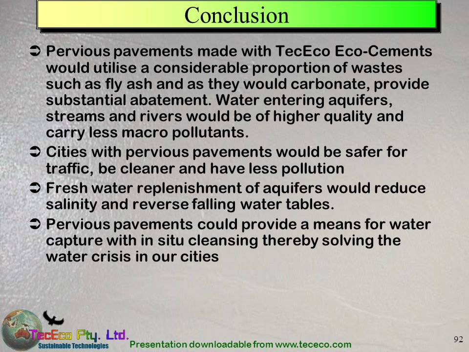Presentation downloadable from www.tececo.com 92 Conclusion Pervious pavements made with TecEco Eco-Cements would utilise a considerable proportion of