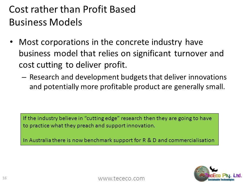 Cost rather than Profit Based Business Models Most corporations in the concrete industry have business model that relies on significant turnover and c