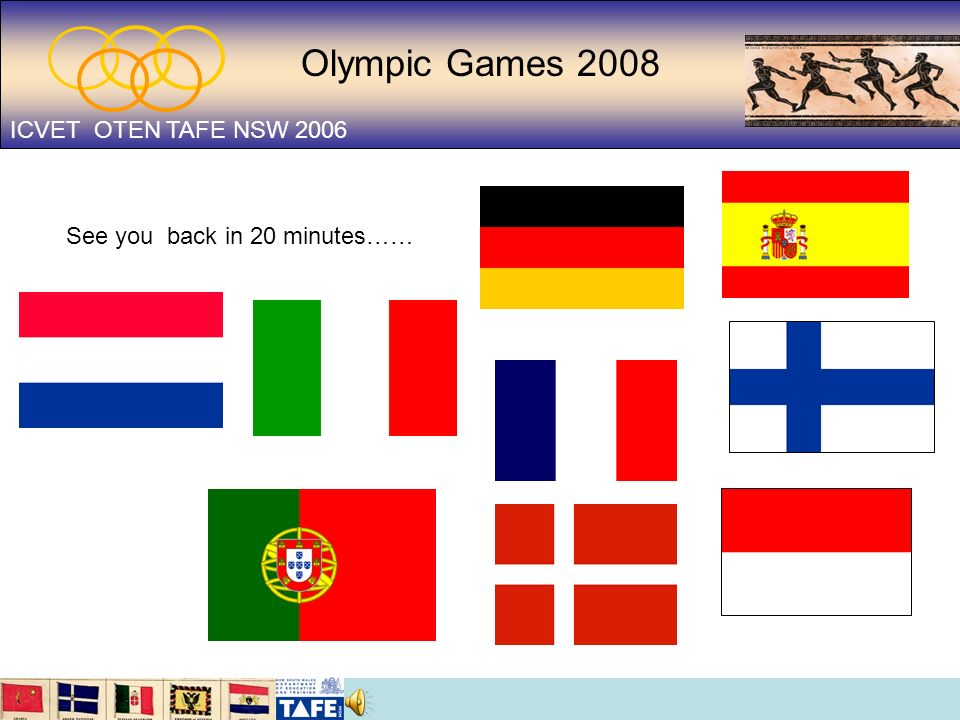Olympic Games 2008 ICVET OTEN TAFE NSW 2006 See you back in 20 minutes……