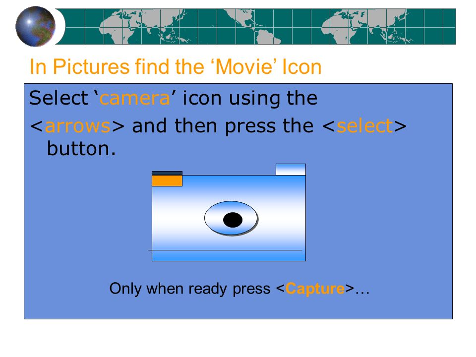 In Pictures find the Movie Icon Select camera icon using the and then press the button. Only when ready press …