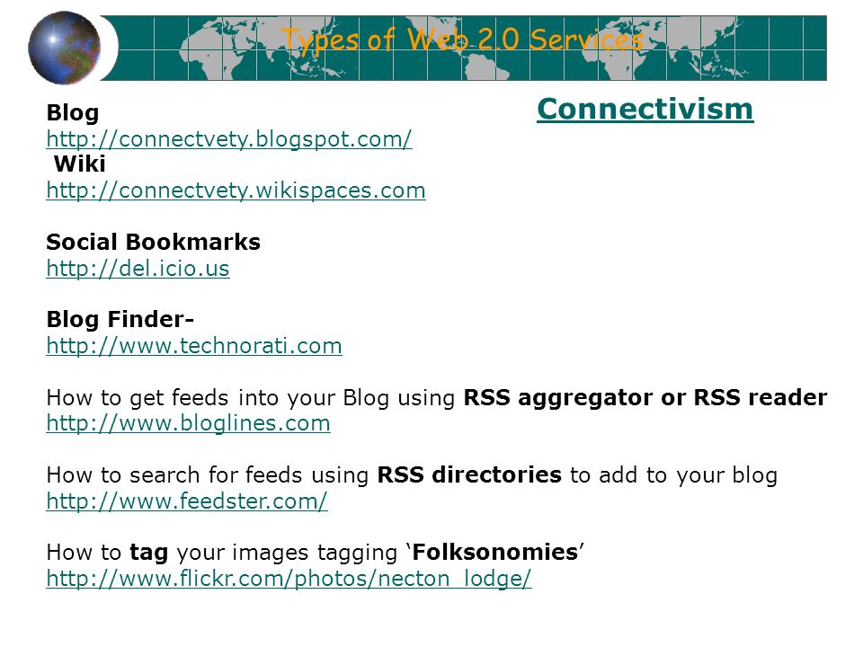 Blog http://connectvety.blogspot.com/ Wiki http://connectvety.wikispaces.com Social Bookmarks http://del.icio.us Blog Finder- http://www.technorati.co