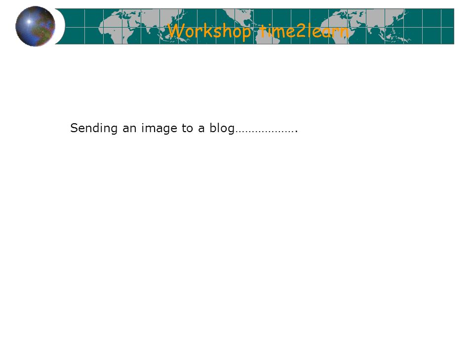 Workshop time2learn Sending an image to a blog……………….