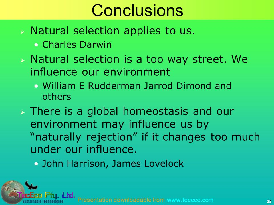 Presentation downloadable from www.tececo.com Conclusions Natural selection applies to us.